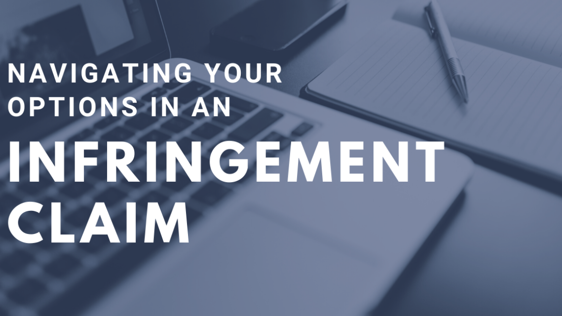 Navigating Your Options in an Infringement Claim